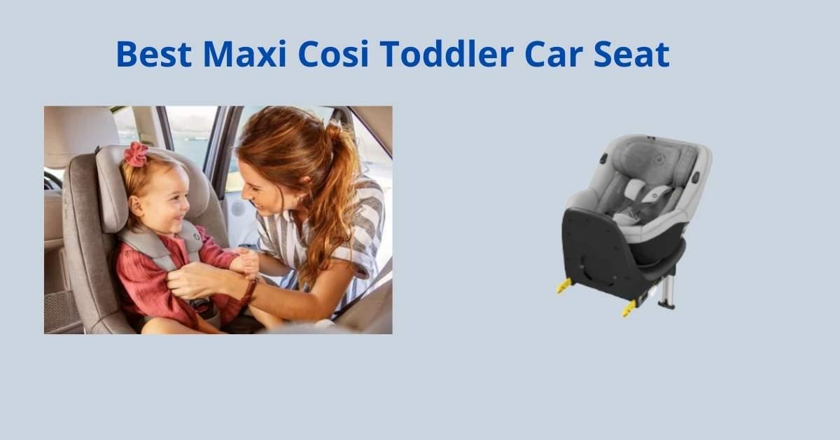 6 Best Maxi Cosi Toddler Car Seats (2021 reviews)