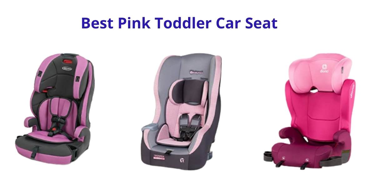 9 Best pink toddler car seat: A Detailed Insight 2021