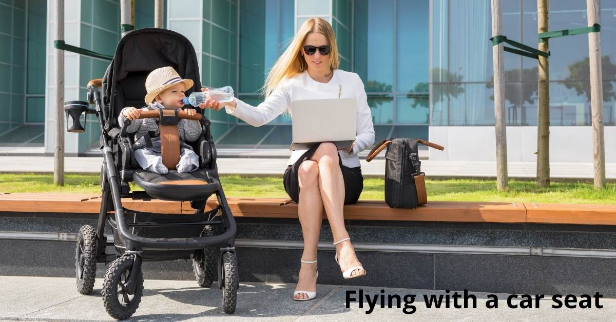 Flying with a car seat: the importance of kids safety when traveling