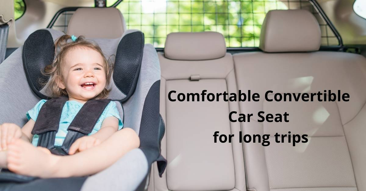 What's the Most Comfortable Convertible Car Seat for long trips?(2021 reviews)