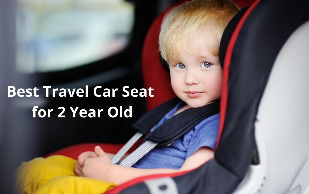 Best Travel Car Seat for 2 Year Old Reviews 2021