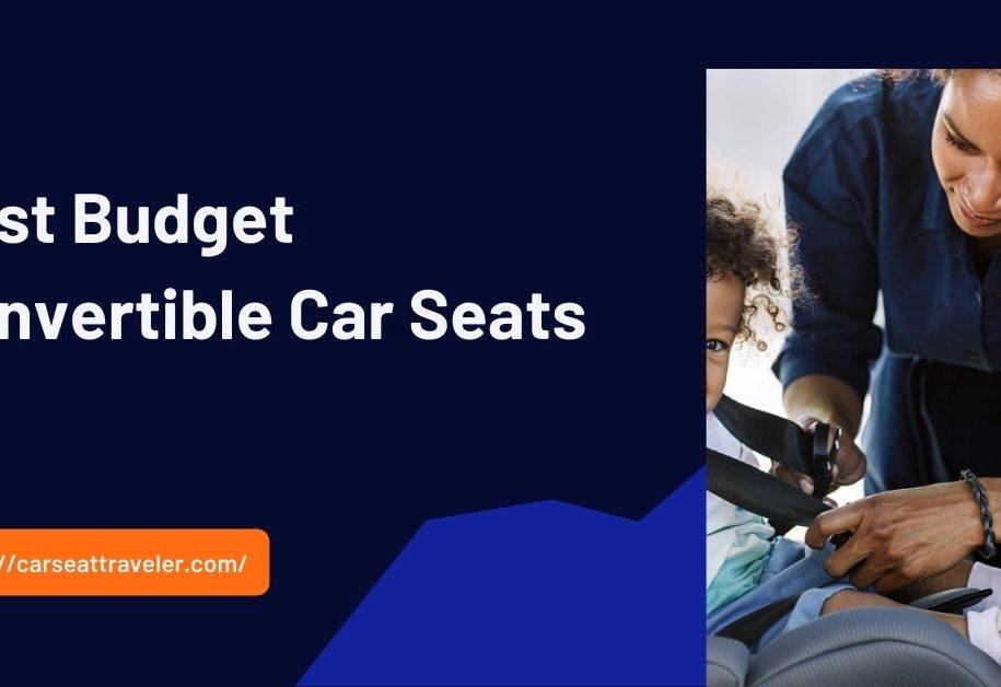 Best Budget Convertible Car Seats