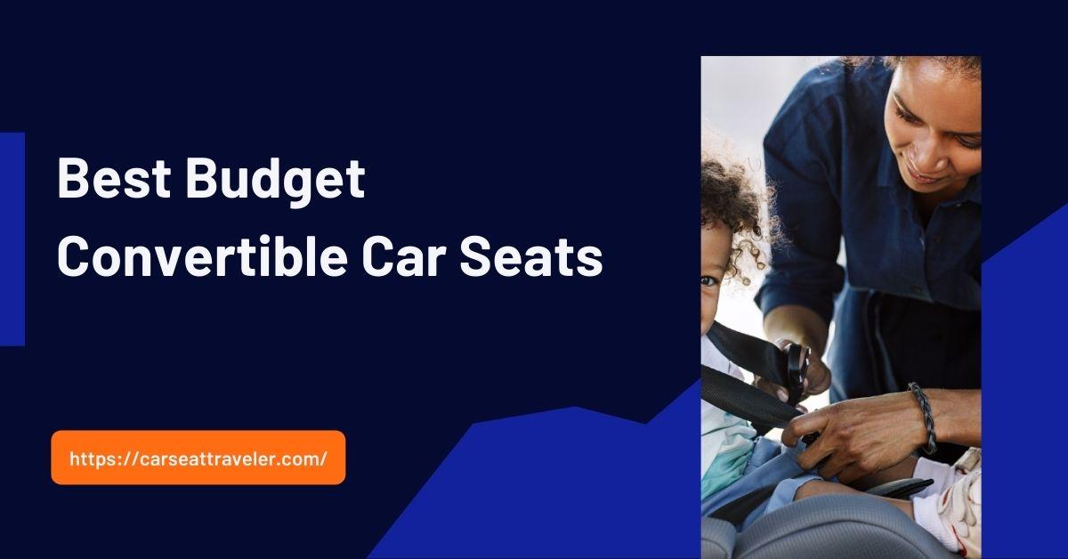 Top 10 Best Budget Convertible Car Seats Reviews 2021